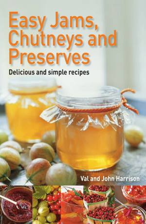 Easy Jams, Chutneys & Preserves