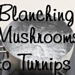 Freezing Vegetables - Preparation & Blanching Times Part 2