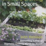 Vegetable Fruit & Herb Growing in Small Spaces