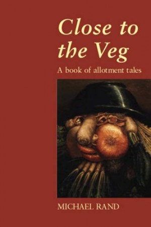 Close to the Veg by Michael Rand