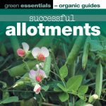 Successful Allotments: Green Essentials - Organic Guides by Pauline Pears