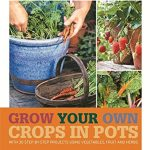 Grow Your Own Crops in Pots by Kay Maguire