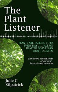 The Plant Listener by Julie C Kilpatrick